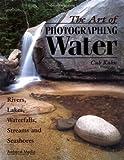 The Art of Photographing Water: Rivers, Lakes, Waterfalls, Streams & Seashores