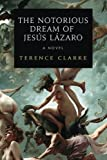 img - for The Notorious Dream of Jesus Lazaro by Terence Clarke (2015-04-28) book / textbook / text book