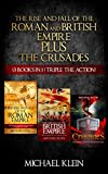 The Rise and Fall of The Roman and British Empire Plus The Crusades (3 in 1 Box Set )