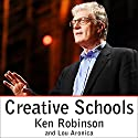 Creative Schools: The Grassroots Revolution That's Transforming Education Audiobook by Lou Aronica, Ken Robinson, PhD Narrated by Ken Robinson, PhD