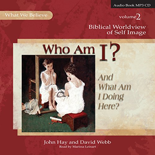 Who Am I? (And What Am I Doing Here?): Biblical Worldview of Self-Image (What We Believe, Volume 2) by Apologia Educational Ministries