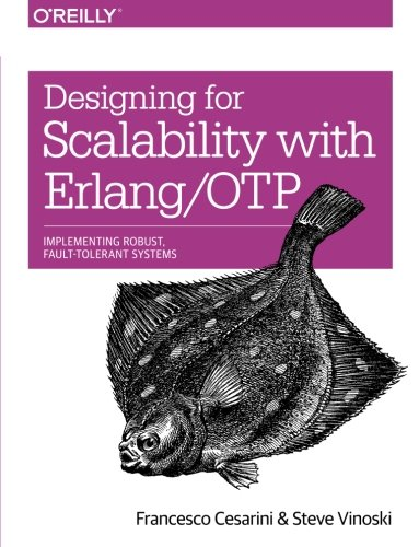 Designing for Scalability with Erlang/OTP: Implement Robust, Fault-Tolerant Systems by O'Reilly Media
