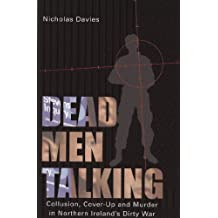 Dead Men Talking: Collusion, Cover-Up and Murder in Northern Ireland's Dirty War