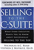 img - for Selling to the C-Suite: What Every Executive Wants You to Know About Successfully Selling to the Top book / textbook / text book