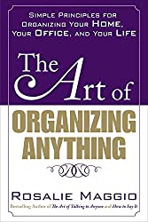 The Art of Organizing Anything: Simple Principles for Organizing Your Home, Your Office, and Your Life