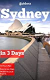 Sydney, Australia in 3 Days (Travel Guide 2019): A 72 Hours Perfect Plan with the Best Things to Do in Sydney: Includes Detailed Itinerary,Google Maps,Food Guide, Tips to Save Time and Money Now.