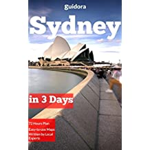 Sydney, Australia in 3 Days (Travel Guide 2018): A 72 Hours Perfect Plan with the Best Things to Do in Sydney: Includes Detailed Itinerary,Google Maps,Food Guide, Tips to Save Time and Money Now.