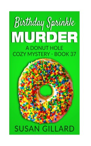Birthday Sprinkle Murder: A Donut Hole Cozy Mystery - Book 37 (Volume 37)