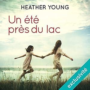 Un été près du lac | Livre audio Auteur(s) : Heather Young Narrateur(s) : Tatiana Werner