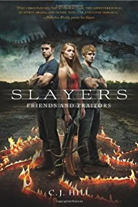 Slayers: Friends and Traitors by C. J. Hill (2013-10-15)