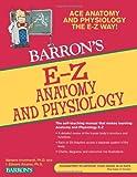 E-Z Anatomy and Physiology (Barron's E-Z Series)