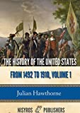 The History of the United States from 1492 to 1910, Volume 1: From Discovery of America October 12, 1492 to Battle of Lexington April 19, 1775
