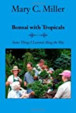 Bonsai with Tropicals, Mary C. Miller, 1412033934