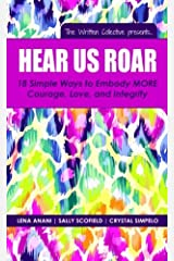 Hear Us Roar: 18 Simple Ways to Embody More Courage, Love, and Integrity