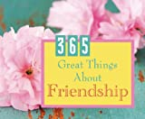 365 Great Things about Friendship, Barbour Publishing, Inc. Staff, 1602608407