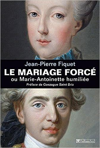 Read Online Le mariage forcé ou Marie-Antoinette humiliée epub, pdf
