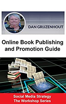 Online Book Publishing and Promotion Guide: How to Get Your Self-Published Book Listed and Selling (Social Media Strategy - The Workshop Series 3) by [Grijzenhout, Dan]