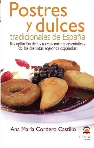 Postres y dulces tradicionales de España: Recopilación de las recetas más representativas de las distintas regiones españolas (Spanish Edition): Ana María ...