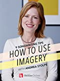 How to Use Imagery: 9 Songwriting Tips with Andrea Stolpe