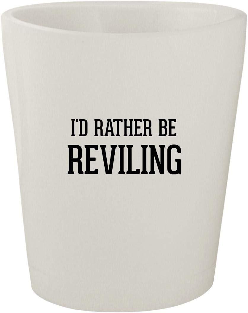 I'd Rather Be REVILING - White Ceramic 1.5oz Shot Glass