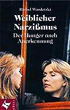 Weiblicher Narzissmus: Der Hunger nach Anerkennung (German Edition)
