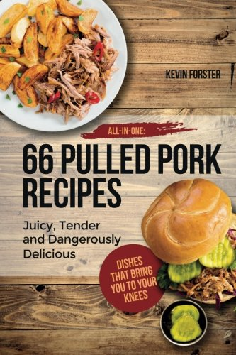 All In One: 66 Pulled Pork Recipes: Juicy, Tender and Dangerously Delicious (Best Pork Rub For Pulled Pork)