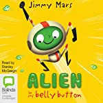 The Toe Cheese Chimple: Alien in My Belly Button, Book 1 | Jimmy Mars