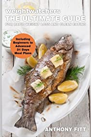 Weight Watchers: The Ultimate Guide For Rapid Weight Loss And Clean Eating - Including Beginners To Advanced 31 Days Meal Plans