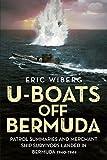 U-Boats off Bermuda: Patrol Summaries and Merchant Ship Survivors Landed in Bermuda 1940-1944
