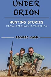 Under Orion: Hunting Stories From Appalachia to Africa