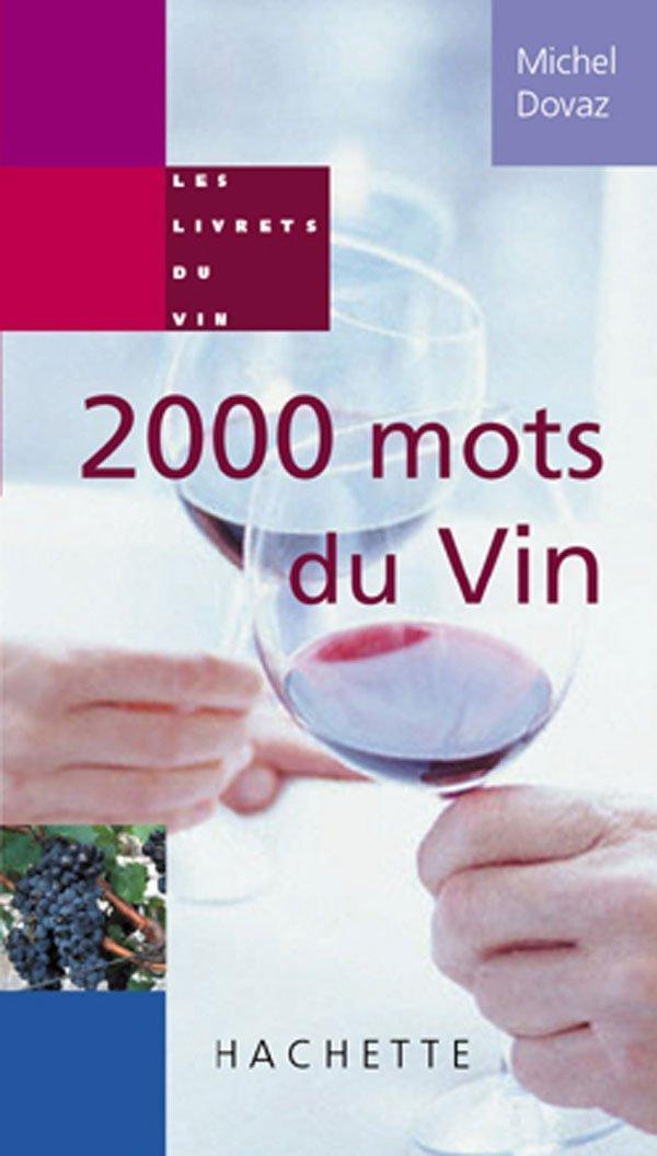 2000 mots du vin Broché – 2 septembre 2004 Michel Dovaz Hachette 2012368441 Guides pratiques
