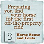 Preparing You and Your Horse for the First Off-the-Property Ride: Horse Sense & Cents Tip Booklets | Nanette Levin