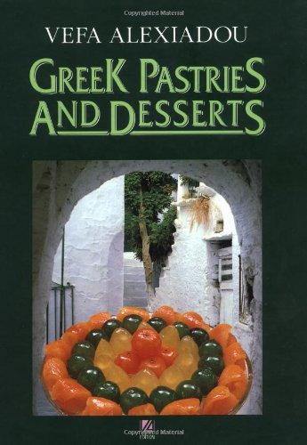 Greek Pastries and Desserts by Vepha Alexiadou, Vefa Alexiadou