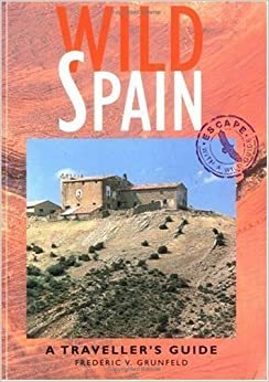 Wild Spain: A Traveller's Guide (Wild Guides) by Frederic V. Grunfeld (1999-07-01)