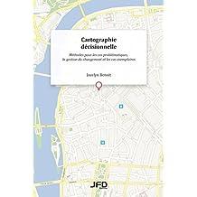 Cartographie décisionnelle – Méthodes pour les cas problématiques, la gestion du changement et les cas exemplaires