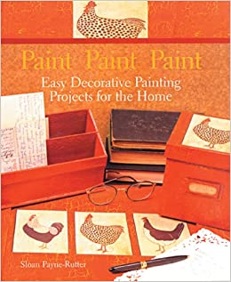 Paint Paint Paint: Easy Decorative Painting Projects for the Home