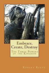 Embrace, Create, Destroy