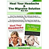 Headache and Migraine Box Set:  Heal Your Headache  &  The Migraine Solution! (Headache, Migraine, dehydration)