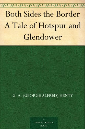 Both Sides the Border A Tale of Hotspur and Glendower by [Henty, G. A. (George Alfred)]