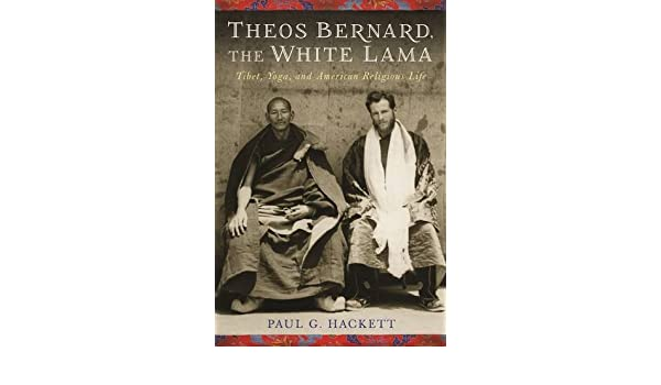 Theos Bernard, the White Lama: Tibet, Yoga, and American ...
