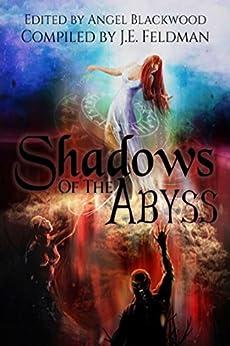 Shadows of the Abyss: A Fantasy Writers Anthology by [Feldman, J.E., Landon-Neubauer, Jenn, Benson, Steve, Kubit, MD, Ray, Jon, Swan, Felicity, Webb, Gary Lee, Bis, Laurie, Harmeling, Sue]
