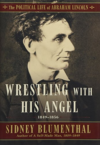 Abraham Icon Lincoln - Wrestling With His Angel: The Political Life of Abraham Lincoln Vol. II, 1849-1856