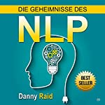 Die Geheimnisse des NLP [The Mysteries of the NLP] | Danny Raid