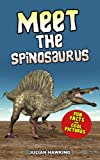 Meet The Spinosaurus: Fun Facts & Cool Pictures (Meet The Dinosaurs)