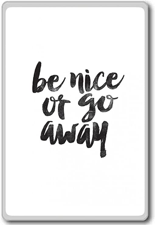 Amazon Com Be Nice Or Go Away Motivational Inspirational Quotes Fridge Magnet Kitchen Dining
