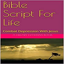 BIBLE SCRIPT FOR LIFE: COMBAT DEPRESSION WITH JESUS