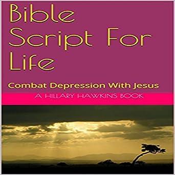 Amazon com: Bible Script for Life: Combat Depression with Jesus