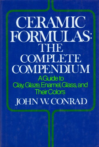 [Ceramic Formulas: The Complete Compendium : A Guide to Clay, Glaze, Enamel, Glass, and Their Colors] (Four Glaze Color)