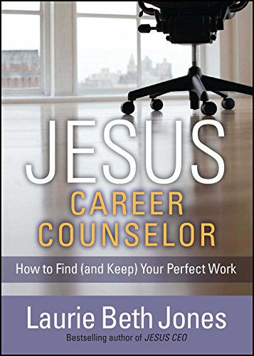 Jesus Career Counselor How To Find And Keep Your Perfect Work