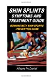 Shin Splints : Symptoms and Treatment Guide, Alleyne McDaniel, 1481127721